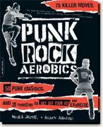 Buy *Punk Rock Aerobics: 75 Killer Moves, 50 Punk Classics, and 25 Reasons to Get Off Your Ass and Exercise* online