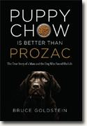 Buy *Puppy Chow Is Better Than Prozac: The True Story of a Man and the Dog Who Saved His Life* by Bruce Goldstein online