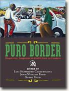 Puro Border: Dispatches, Snapshots, & Graffiti from the US/Mexico Border
