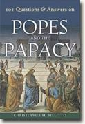 *101 Questions & Answers on Popes and the Papacy (Responses to 101 Questions)* by Christopher M. Bellitto