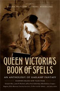*Queen Victoria's Book of Spells: An Anthology of Gaslamp Fantasy* by Ellen Datlow and Terri Windling, editors