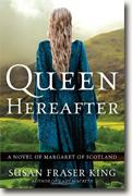 *Queen Hereafter: A Novel of Margaret of Scotland* by Susan Fraser King