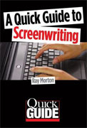 *A Quick Guide to Screenwriting* by Ray Morton