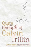 *Quite Enough of Calvin Trillin: Forty Years of Funny Stuff* by Calvin Trillin