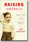 Raising America : Experts, Parents, and a Century of Advice About Children