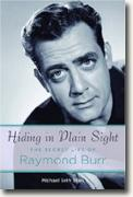 *Hiding in Plain Sight: The Secret Life of Raymond Burr* by Michael Seth Starr