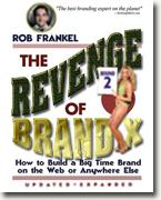 *The Revenge of Brand X, Round 2: How to Build a Big Time Brand on the Web or Anywhere Else* by Rob Frankel