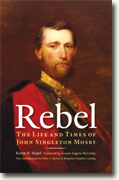 *Rebel: The Life and Times of John Singleton Mosby* by Kevin H. Siepel