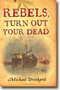 Buy *Rebels, Turn Out Your Dead* by Michael Drinkard