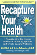 Buy *Recapture your Health: A Step-by-Step Program to Reverse Chronic Symptoms & Create Lasting Wellness* by Walt Stoll, MD & Jan DeCourtney, CMT online
