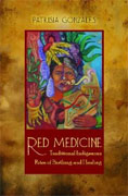 *Red Medicine: Traditional Indigenous Rites of Birthing and Healing (First Peoples: New Directions in Indigenous Studies)* by Patrisia Gonzales