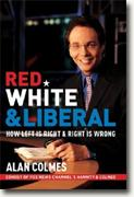 Buy *Red, White & Liberal: How Left is Right and Right is Wrong* online