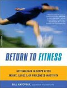 *Return to Fitness: Getting Back in Shape after Injury, Illness, or Prolonged Inactivity* by Bill Katovsky