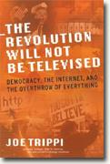 Buy *The Revolution Will Not Be Televised: Democracy, the Internet, and the Overthrow of Everything* online
