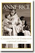 *Called Out of Darkness: A Spiritual Confession* by Anne Rice