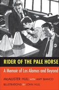 *Rider of the Pale Horse: A Memoir of Los Alamos and Beyond* by McAllister Hull with Amy Bianco