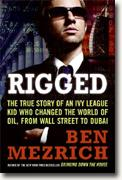 Buy *Rigged: The True Story of an Ivy League Kid Who Changed the World of Oil, from Wall Street to Dubai* by Ben Mezrich online