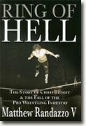 *Ring of Hell: The Story of Chris Benoit and the Fall of the Pro Wrestling Industry* by Matthew Randazzo V