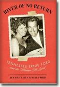 *River of No Return: Tennessee Ernie Ford and the Woman He Loved* by Jeffrey Buckner Ford