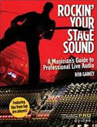 *Rockin' Your Stage Sound: A Musician's Guide to Professional Live Audio (Music Pro Guides)* by Rob Gainey
