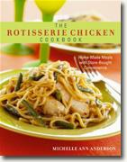 *The Rotisserie Chicken Cookbook: Home-Made Meals with Store-Bought Convenience* by Michelle Ann Anderson