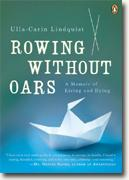 Buy *Rowing Without Oars: A Memoir of Living and Dying* by Ulla-Carin Lindquist online