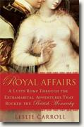 Buy *Royal Affairs: A Lusty Romp Through the Extramarital Adventures That Rocked the British Monarchy* by Leslie Carroll online