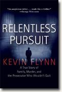 *Relentless Pursuit: A True Story of Family, Murder, and the Prosecutor Who Wouldn't Quit* by Kevin Flynn