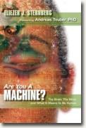 *Are You a Machine?: The Brain, the Mind, And What It Means to Be Human* by Eliezer J. Sternberg
