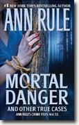 Buy *Mortal Danger and Other True Cases (Ann Rule's Crime Files)* by Ann Rule online