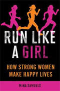 Buy *Run Like a Girl: How Strong Women Make Happy Lives* by Mina Samuels online