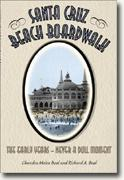 *Santa Cruz Beach Boardwalk: The Early Years - Never a Dull Moment* by Chandra Moira Beal & Richard A. Beal