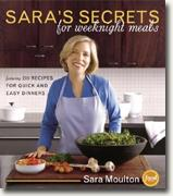 Buy *Sara's Secrets for Weeknight Meals: Featuring 200 Recipes for Quick & Easy Dinners* by Sara Moulton online