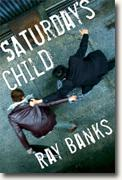 Buy *Saturday's Child* by Ray Banks online