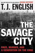 Buy *The Savage City: Race, Murder, and a Generation on the Edge* by T.J. English online