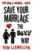 *Save Your Marriage the Sexy Way (For Men and Women - Both)* by Ken Llewellyn