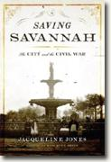 *Saving Savannah: The City and the Civil War* by Jacqueline Jones