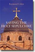 Buy *Saving the Holy Sepulchre: How Rival Christians Came Together to Rescue their Holiest Shrine* by Raymond Cohen online