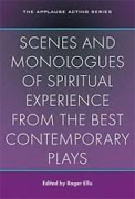 *Scenes and Monologues of Spiritual Experience from the Best Contemporary Plays (Applause Acting Series)* by Roger Ellis