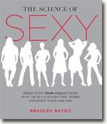 Buy *The Science of Sexy: Dress to Fit Your Unique Figure with the Style System that Works for Every Shape and Size* by Bradley Bayou online