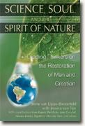 *Science, Soul, and the Spirit of Nature: Leading Thinkers on the Restoration of Man and Creation* edited by Irene van Lippe-Biesterfeld & Jessica van Tijn