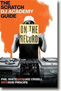 Buy *On the Record: The Scratch DJ Academy Guide* by Phil White and Luke Crissell with Rob Principe online