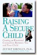 Raising a Secure Child: Creating an Emotional Connection Between You and Your Child