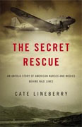 Buy *The Secret Rescue: An Untold Story of American Nurses and Medics Behind Nazi Lines* by Cate Lineberryonline