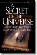 *A Secret of the Universe: A Story of Love, Loss, and the Discovery of an Eternal Truth* by Stephen L. Gibson