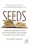 *Seeds: One Man's Serendipitous Journey to Find the Trees That Inspired Famous American Writers from Faulkner to Kerouac, Welty to Wharton* by Richard Horan