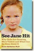 Buy *See Jane Hit: Why Girls Are Growing More Violent and What We Can Do About It* by James Garbarino, PhD online
