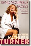Buy *Send Yourself Roses: Thoughts on My Life, Love, and Leading Roles* by Kathleen Turner online