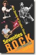 Buy *Seventies Rock: The Decade of Creative Chaos* by Frank Moriarty online