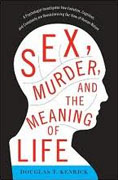 Buy *Sex, Murder, and the Meaning of Life: A Psychologist Investigates How Evolution, Cognition, and Complexity are Revolutionizing our View of Human Nature* by Douglas T. Kenrick online